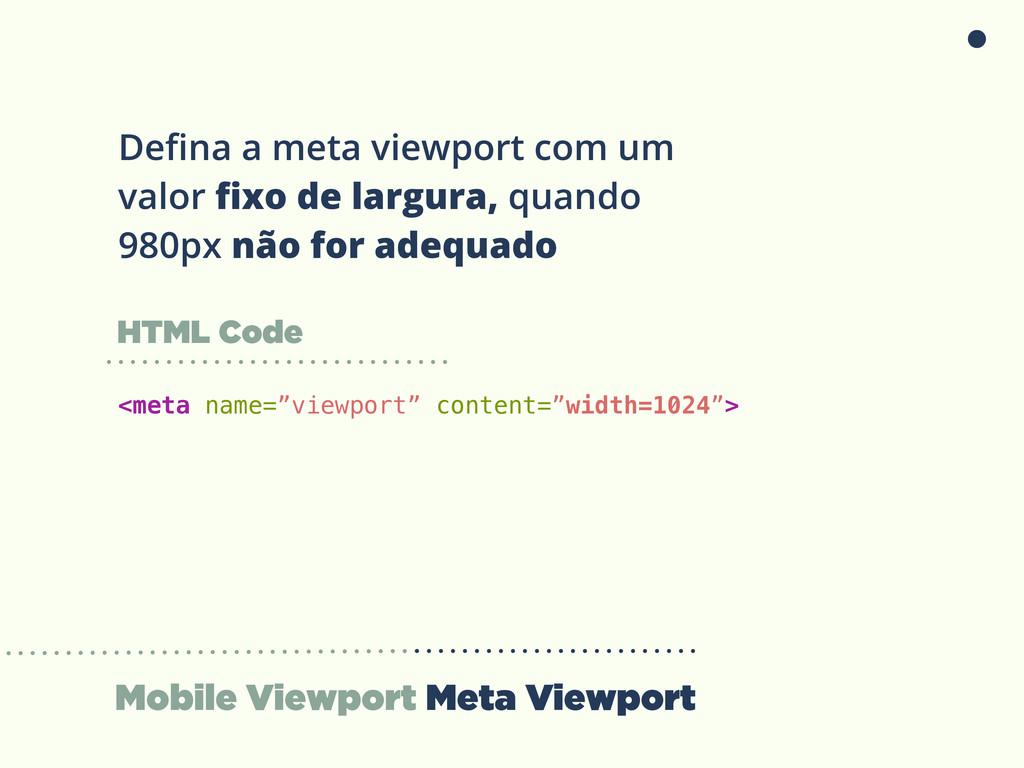Mobile Viewport Meta Viewport Defina a meta view...