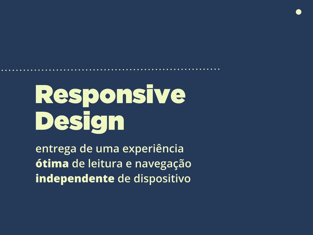 Responsive Design entrega de uma experiência ót...