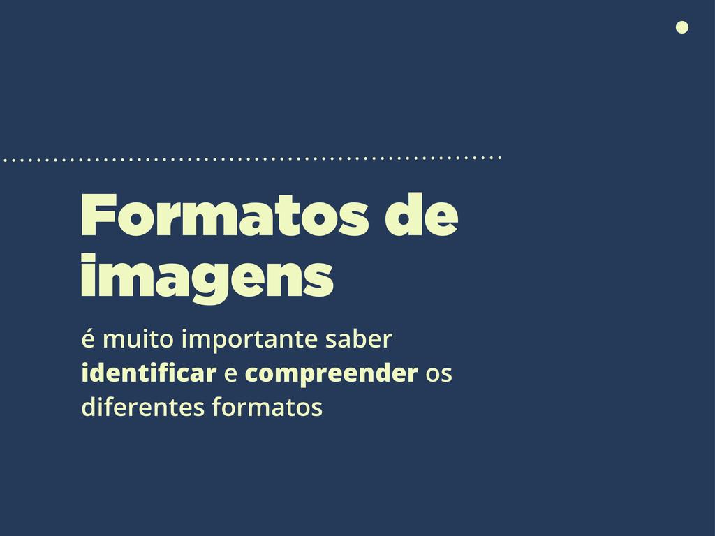 Formatos de imagens é muito importante saber id...