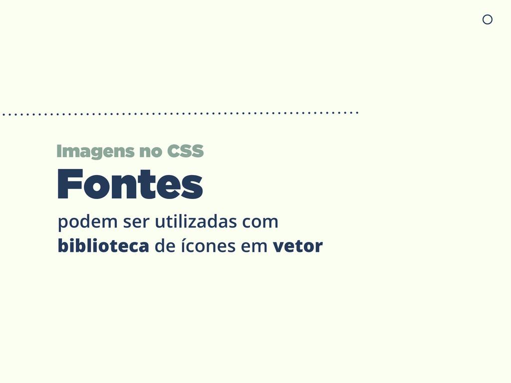 Imagens no CSS Fontes podem ser utilizadas com ...