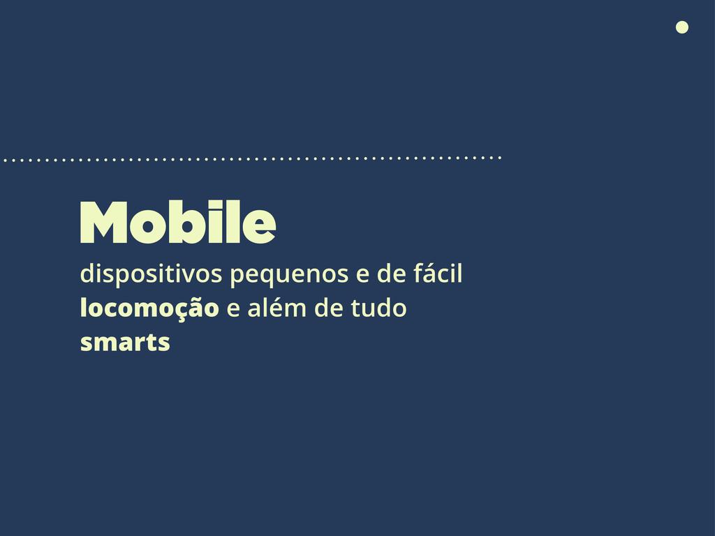 Mobile dispositivos pequenos e de fácil locomoç...