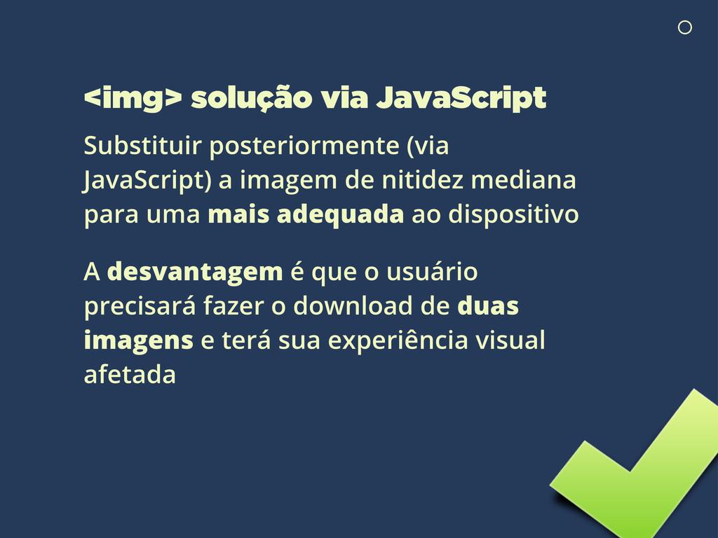 <img> solução via JavaScript Substituir posteri...