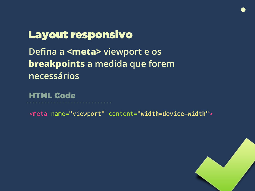 Layout responsivo Defina a <meta> viewport e os ...