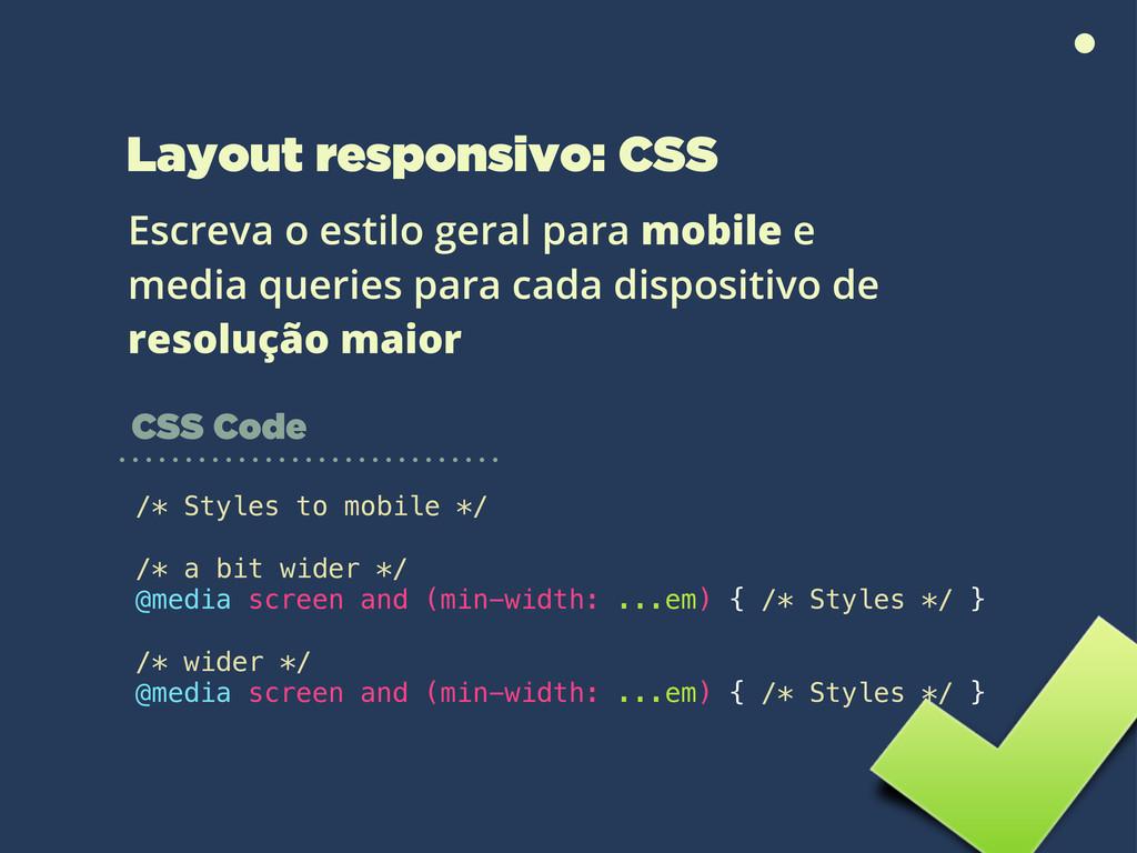 Layout responsivo: CSS Escreva o estilo geral p...