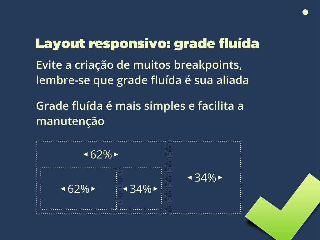 Layout responsivo: grade fluída Evite a criação ...