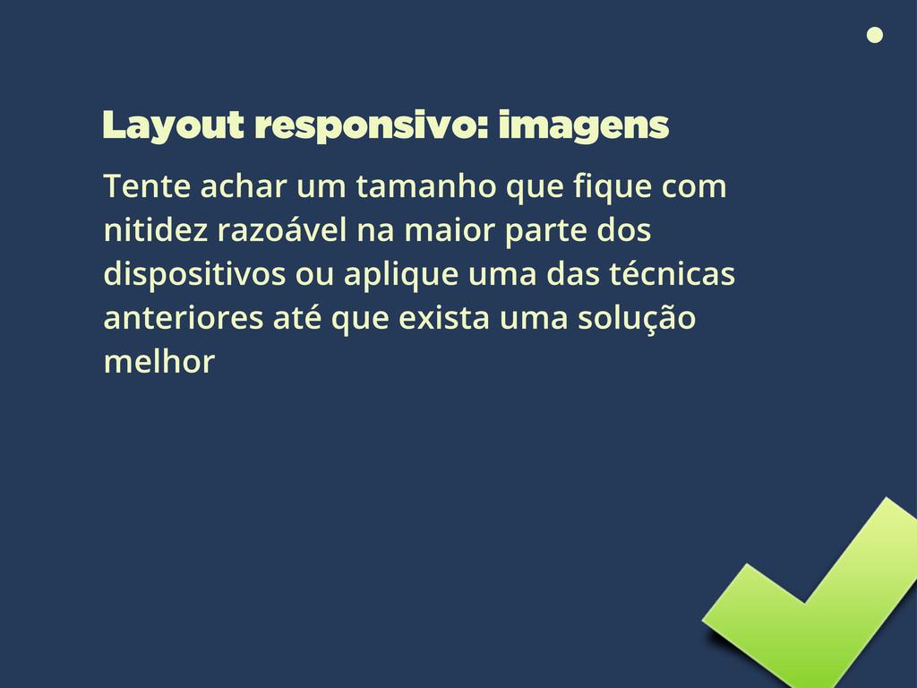 Layout responsivo: imagens Tente achar um taman...
