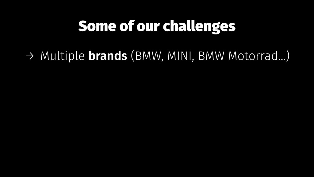 Some of our challenges → Multiple brands (BMW, ...
