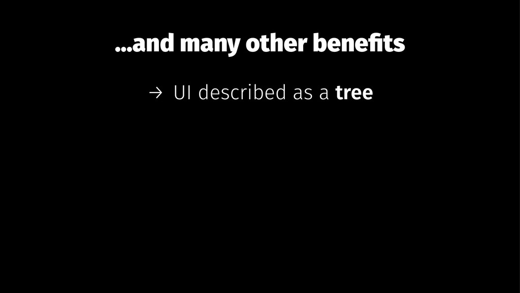 ...and many other benefits → UI described as a t...