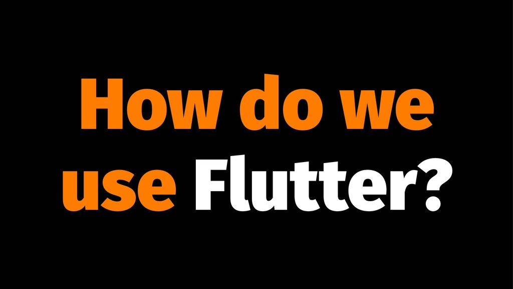 How do we use Flutter?