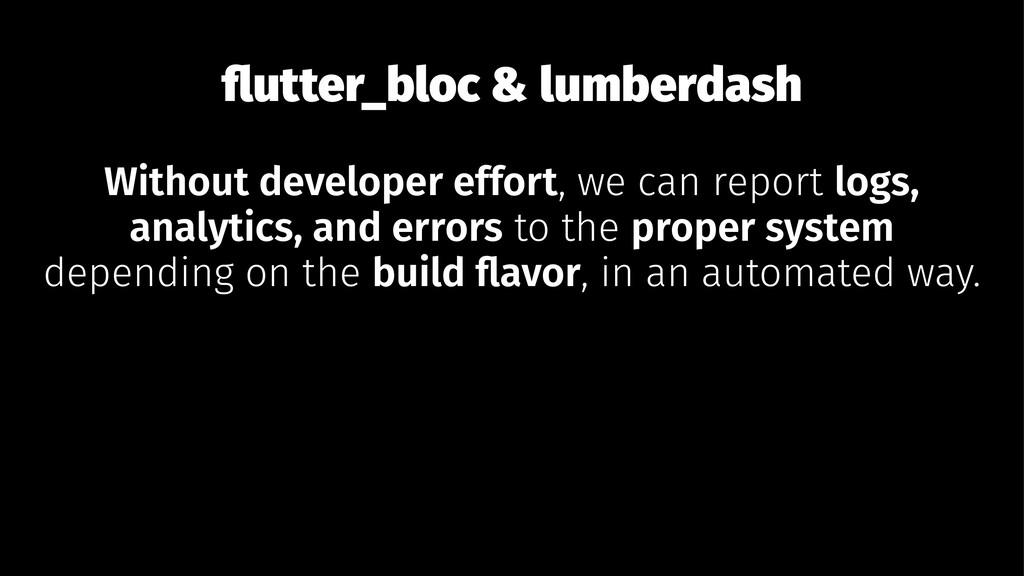 flutter_bloc & lumberdash Without developer effo...
