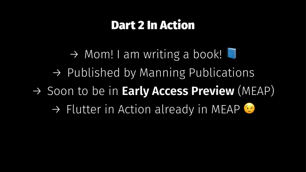 Dart 2 In Action → Mom! I am writing a book! → ...