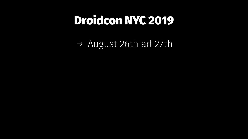 Droidcon NYC 2019 → August 26th ad 27th