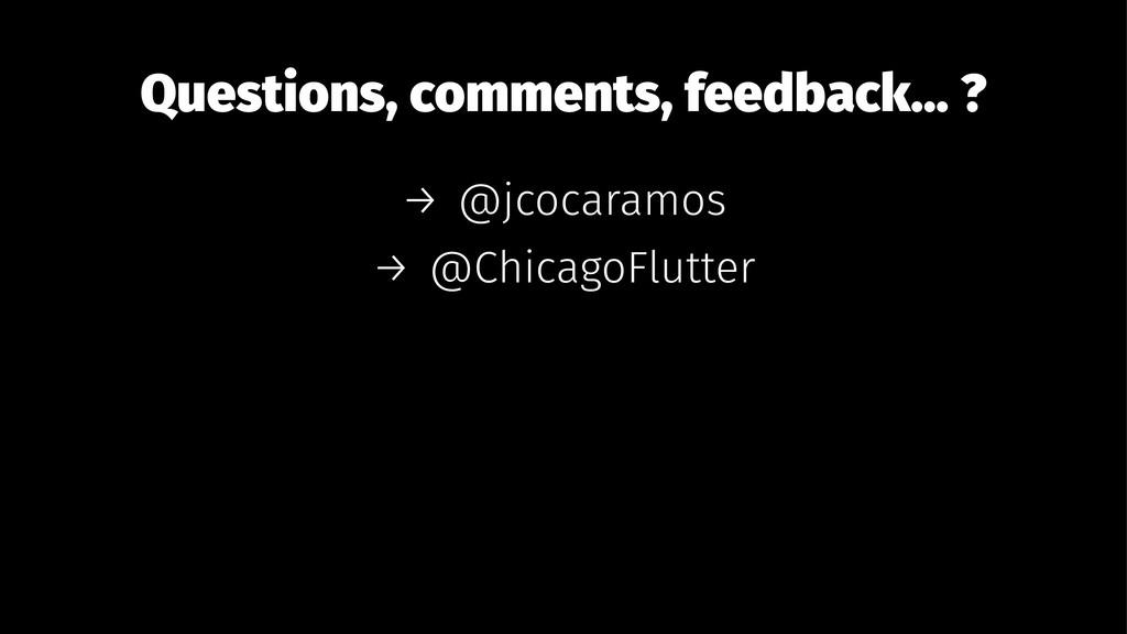 Questions, comments, feedback... ? → @jcocaramo...