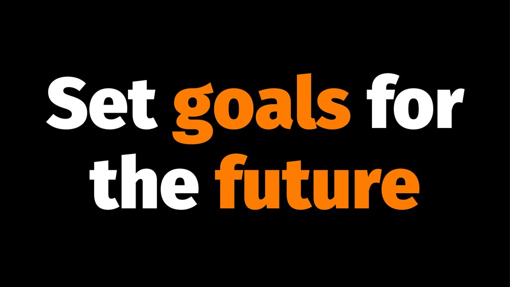Set goals for the future
