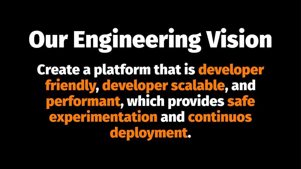 Our Engineering Vision Create a platform that i...