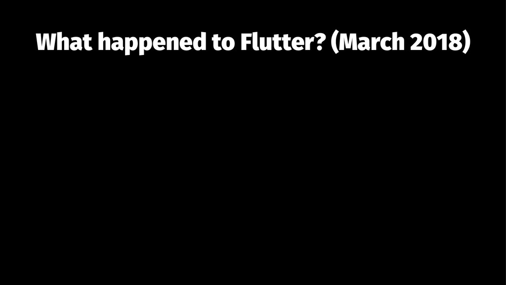 What happened to Flutter? (March 2018)