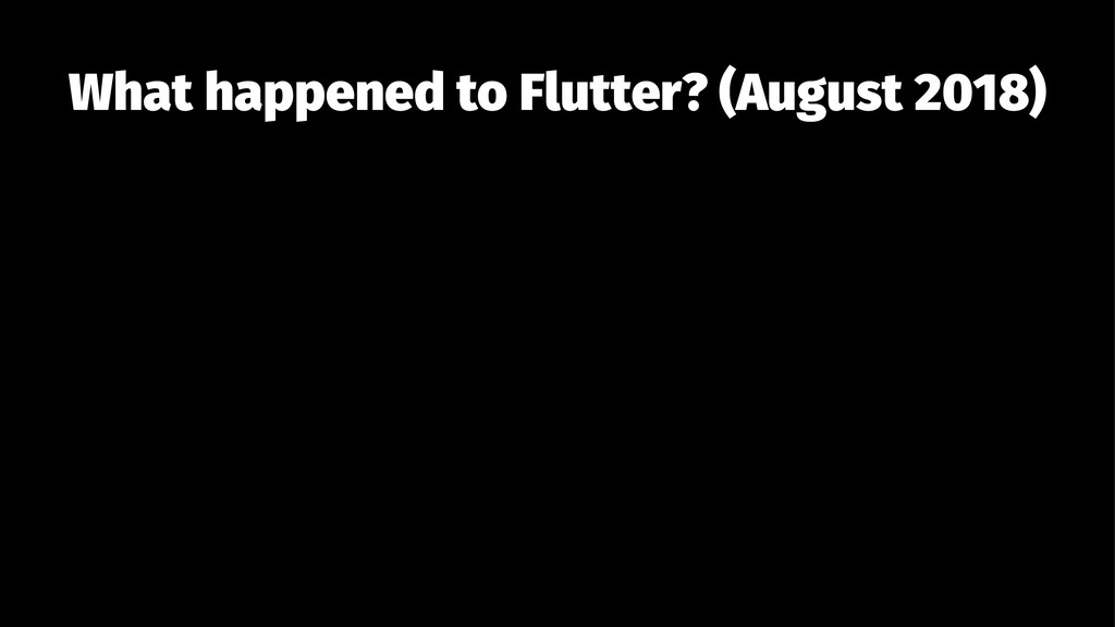 What happened to Flutter? (August 2018)