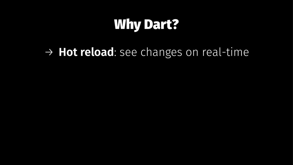 Why Dart? → Hot reload: see changes on real-time