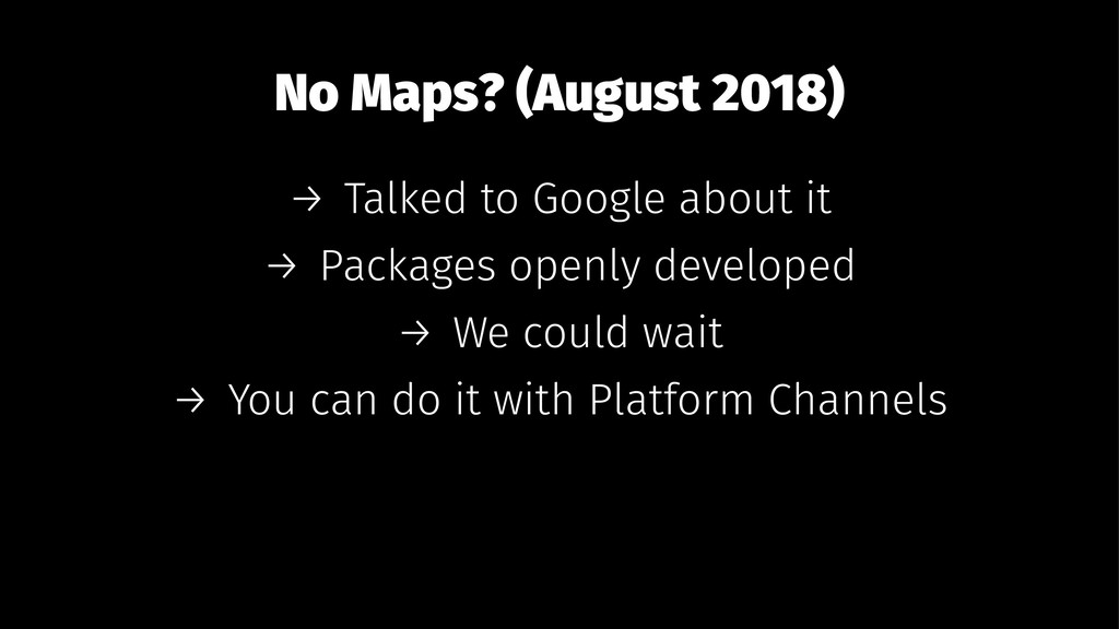 No Maps? (August 2018) → Talked to Google about...