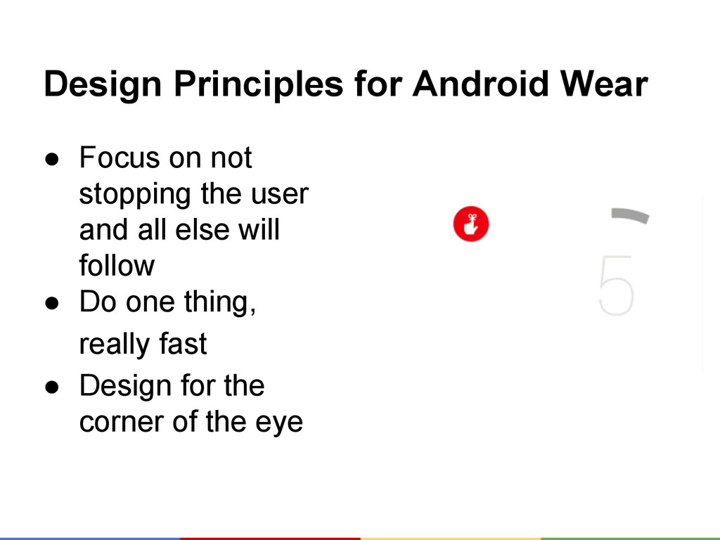 Design Principles for Android Wear ● Focus on n...