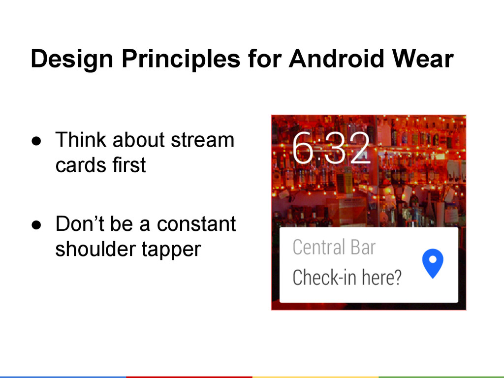 Design Principles for Android Wear ● Think abou...