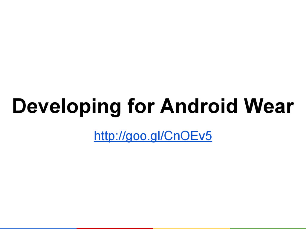 Developing for Android Wear http://goo.gl/CnOEv5