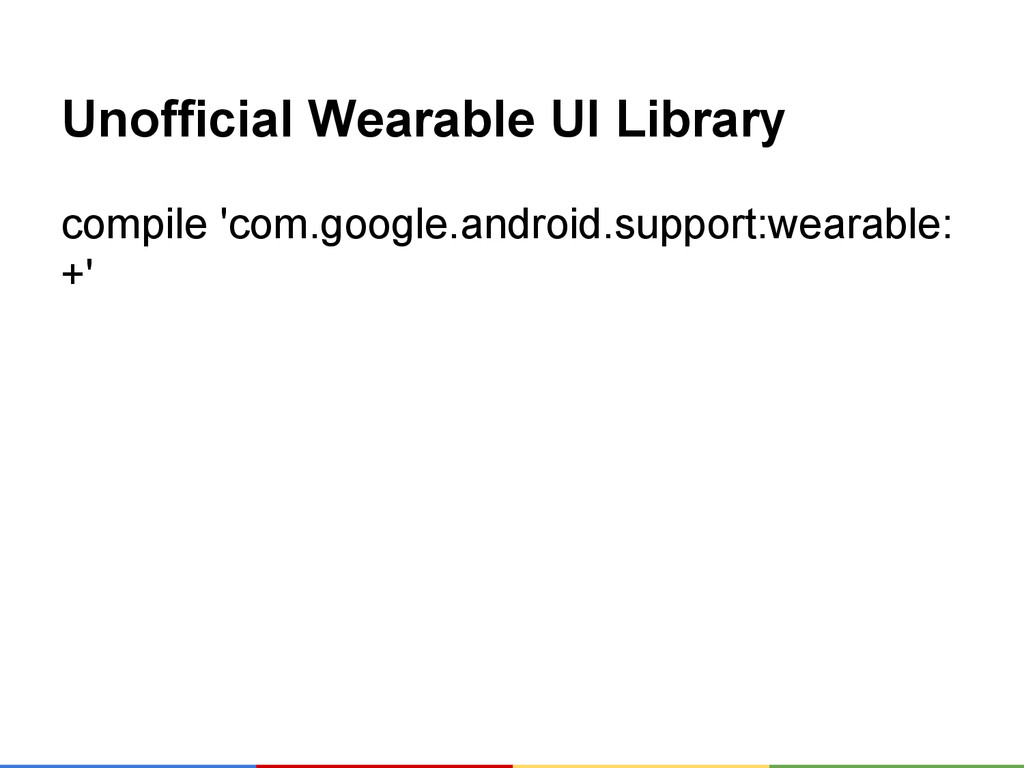 Unofficial Wearable UI Library compile 'com.goo...