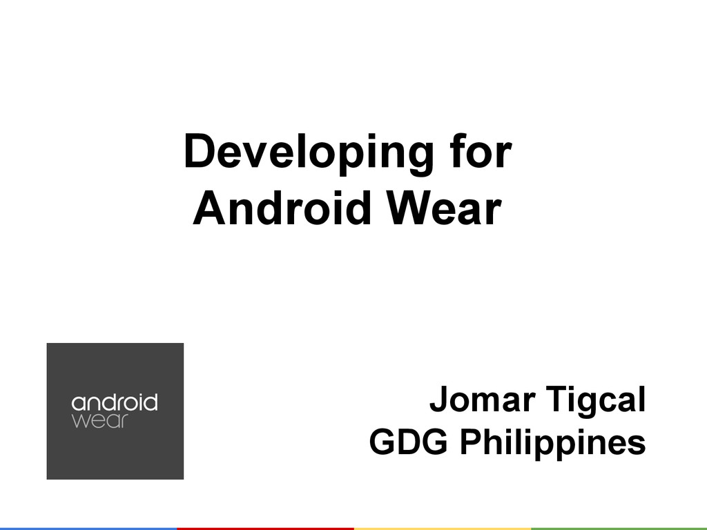 Developing for Android Wear Jomar Tigcal GDG Ph...