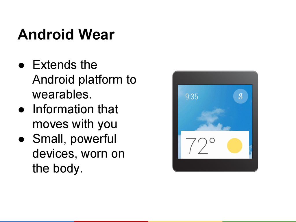 Android Wear ● Extends the Android platform to ...