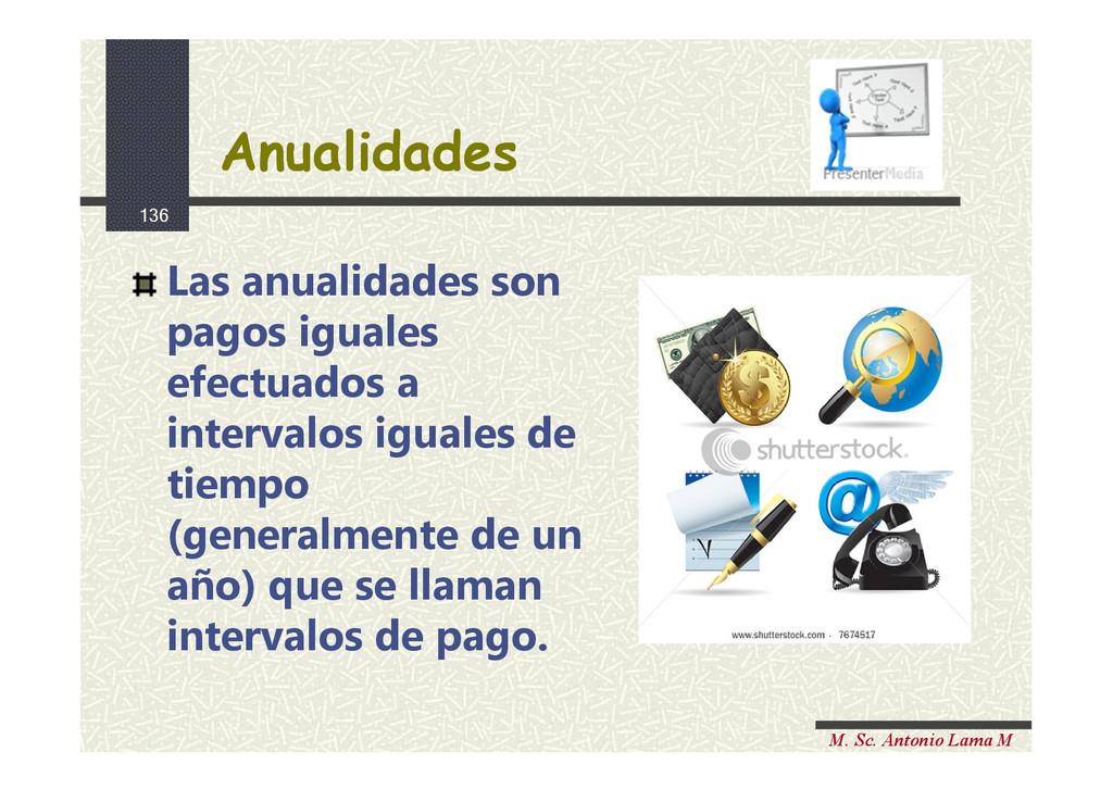 136 M. Sc. Antonio Lama M Las anualidades son p...