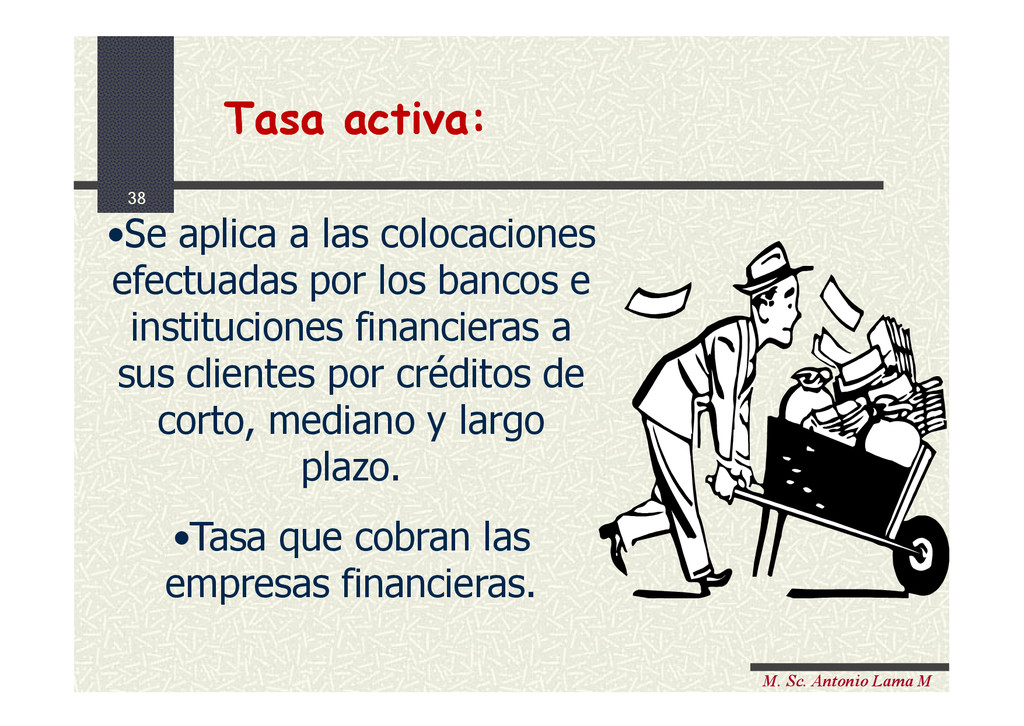 38 M. Sc. Antonio Lama M Tasa activa: Tasa acti...
