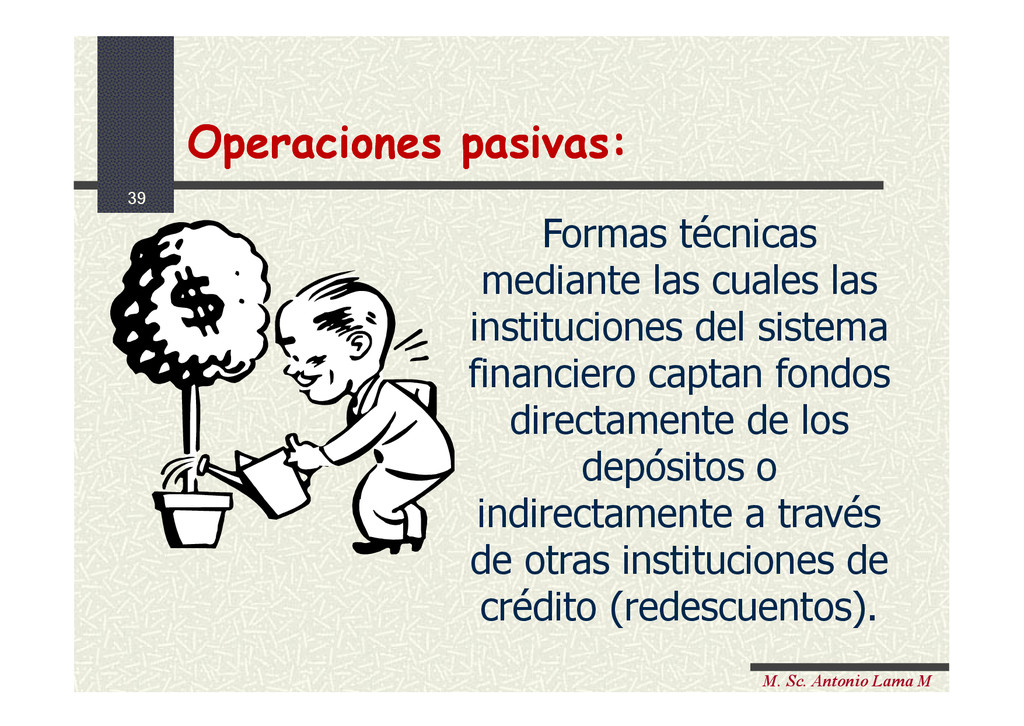 39 M. Sc. Antonio Lama M Operaciones pasivas: O...