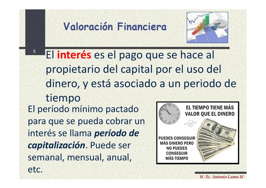 5 M. Sc. Antonio Lama M El interés es el pago q...
