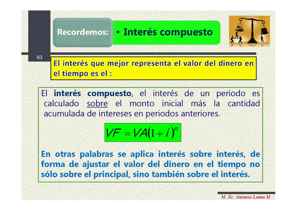 63 M. Sc. Antonio Lama M • Interés compuesto Re...