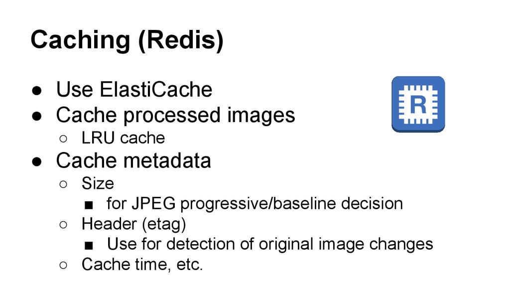 Caching (Redis) ● Use ElastiCache ● Cache proce...