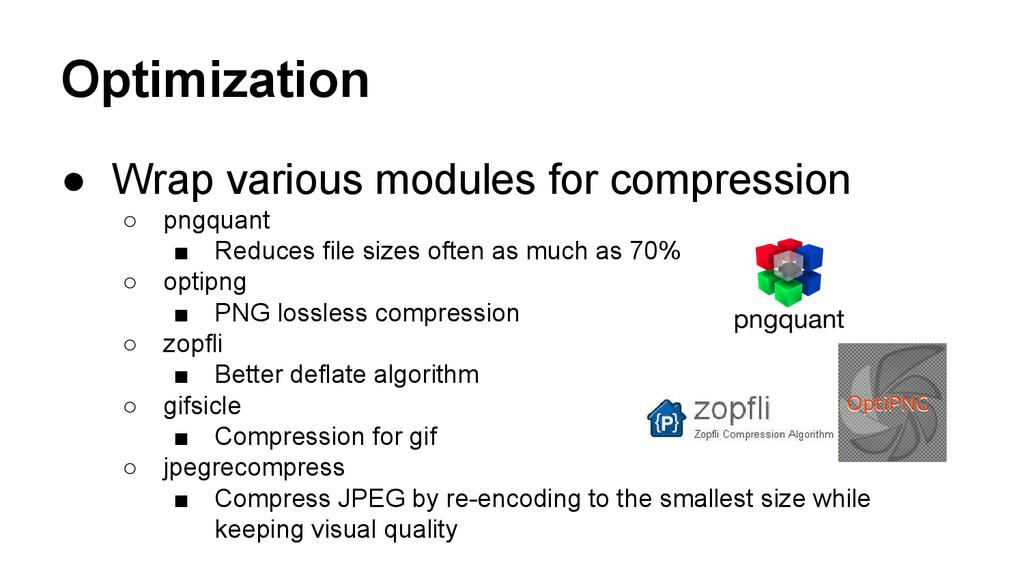 Optimization ● Wrap various modules for compres...
