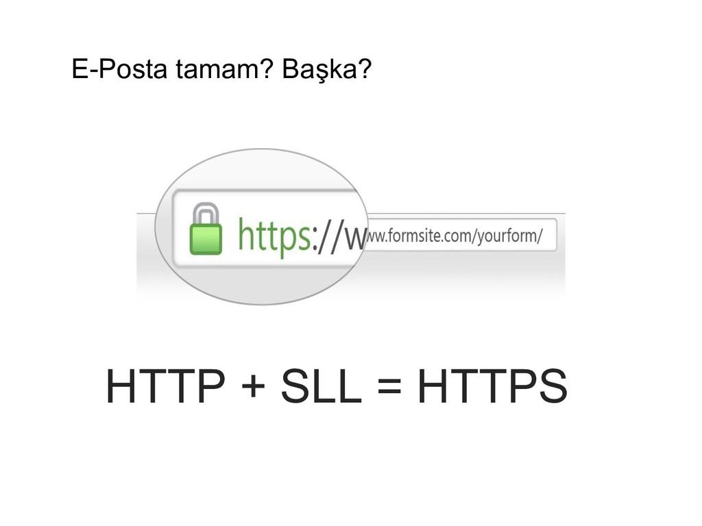 E-Posta tamam? Başka? HTTP + SLL = HTTPS