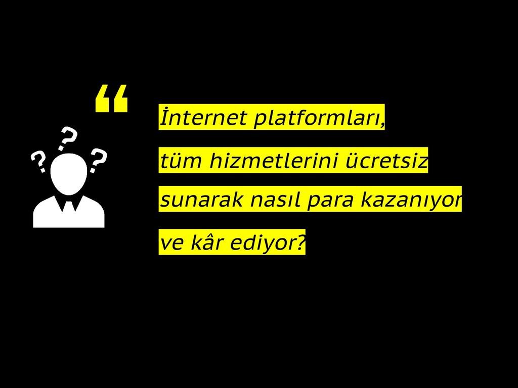 """"""" İnternet platformları, tüm hizmetlerini ücret..."""