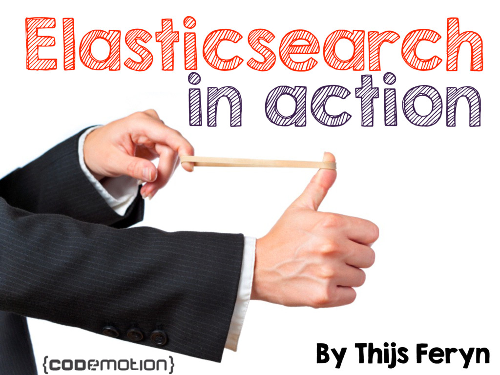 Elasticsearch in action By Thijs Feryn