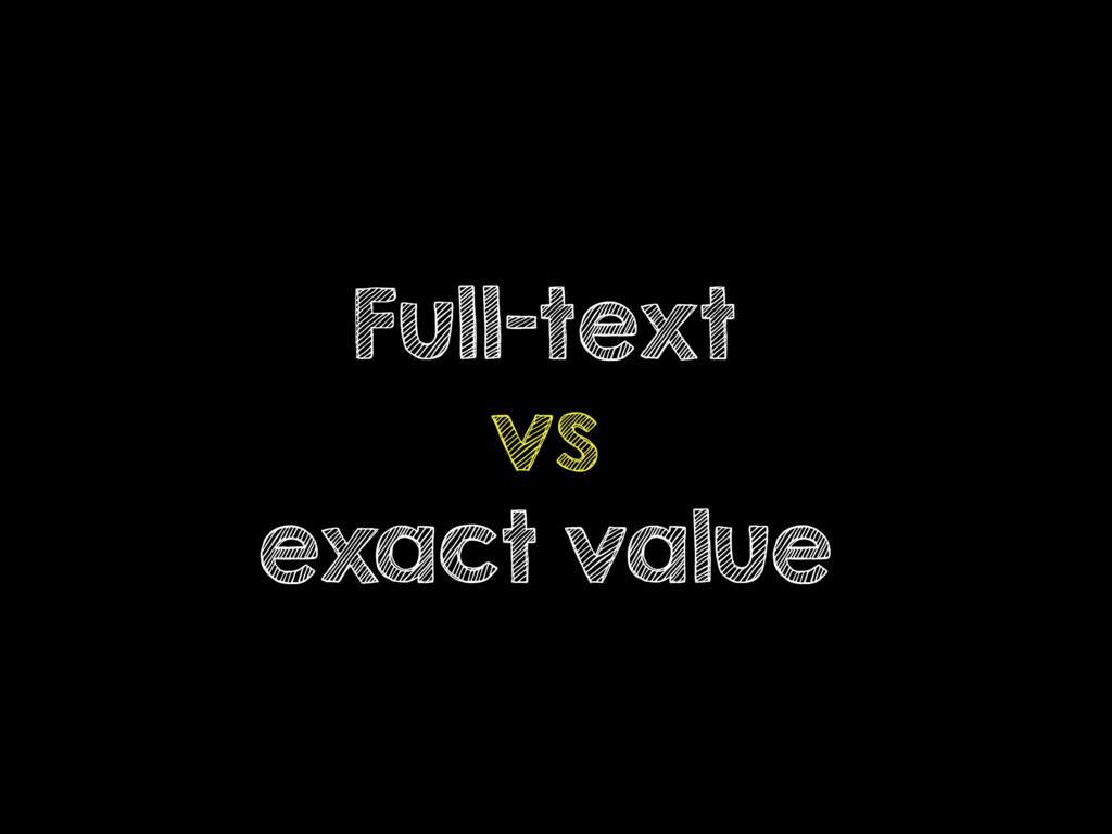 Full-text vs exact value