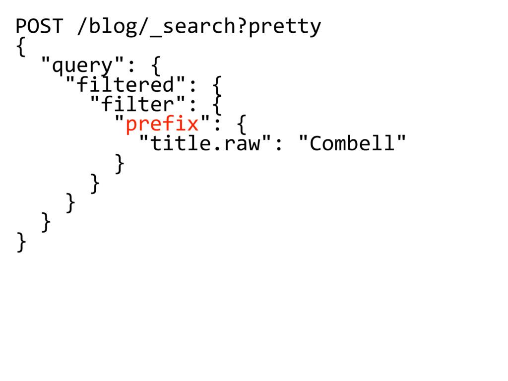 "POST /blog/_search?pretty { ""query"": { ""filtere..."