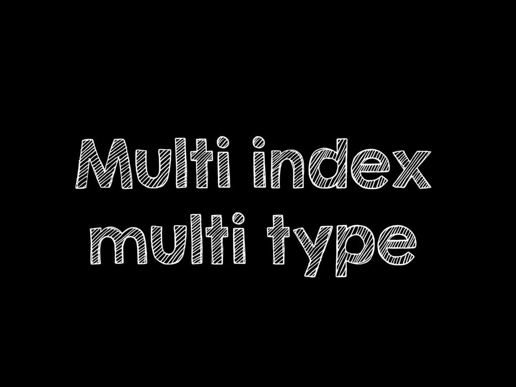 Multi index multi type
