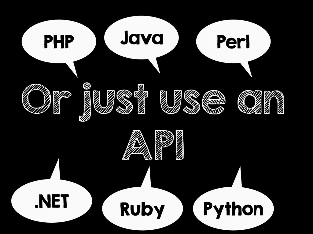 Or just use an API PHP Java Perl Python Ruby .N...