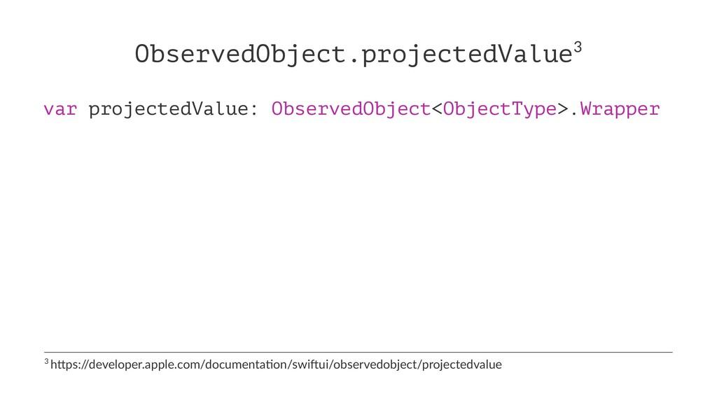 ObservedObject.projectedValue3 var projectedVal...