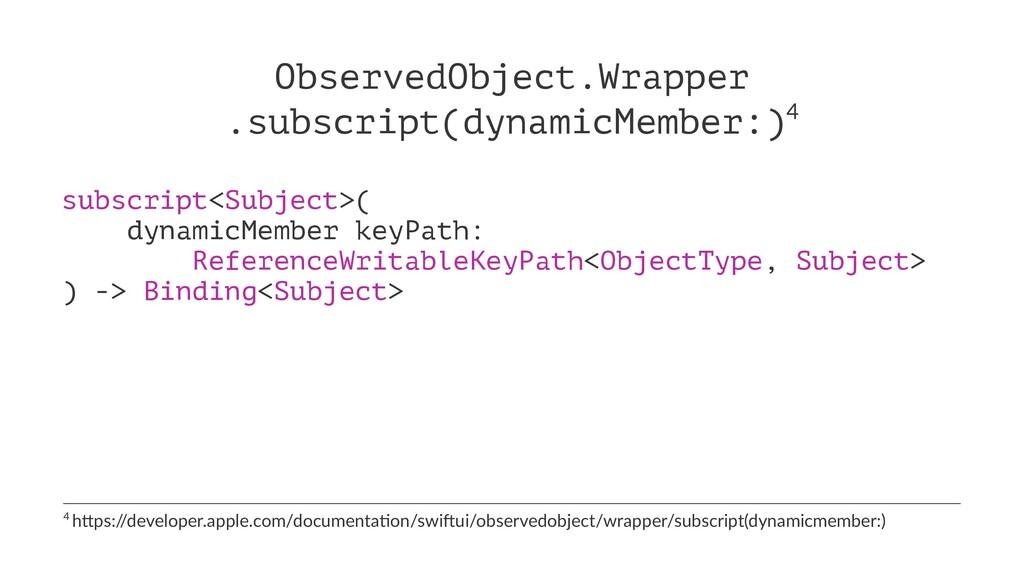 ObservedObject.Wrapper .subscript(dynamicMember...