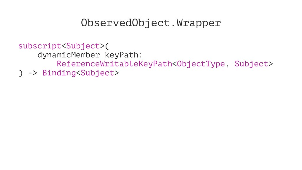 ObservedObject.Wrapper subscript<Subject>( dyna...