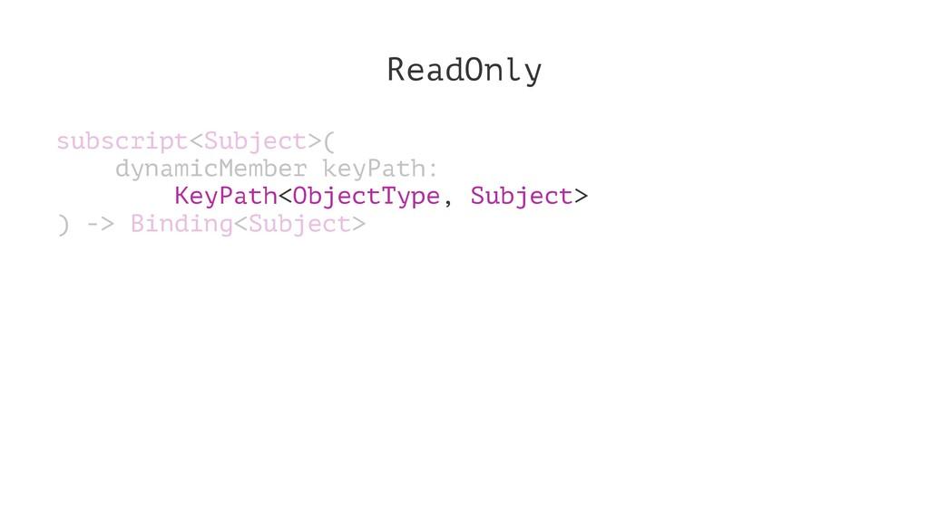 ReadOnly subscript<Subject>( dynamicMember keyP...