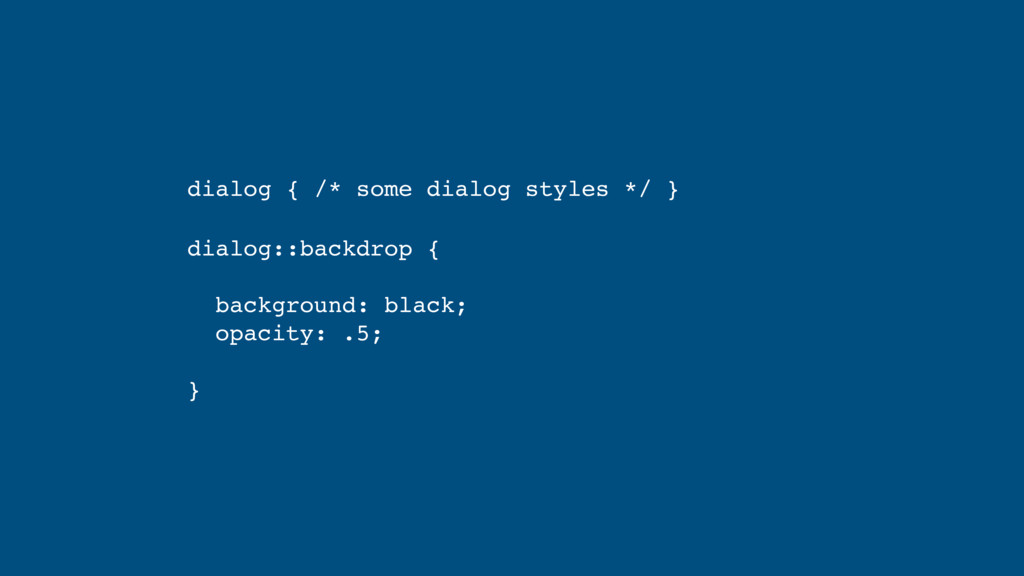 dialog { /* some dialog styles */ } dialog::bac...