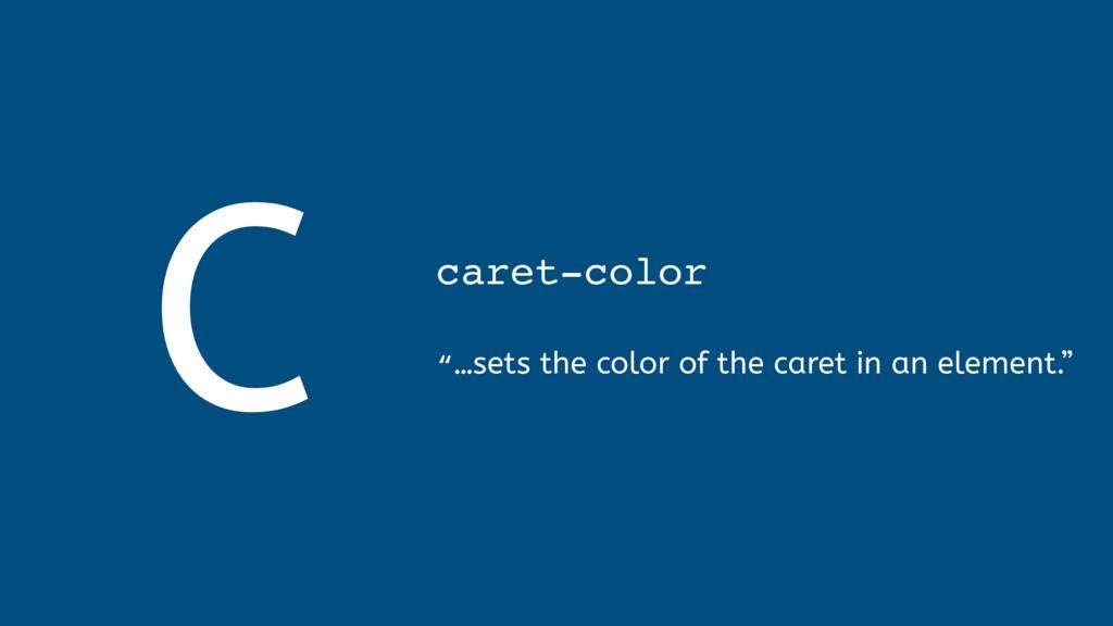"C caret-color  ""…sets the color of the caret ..."