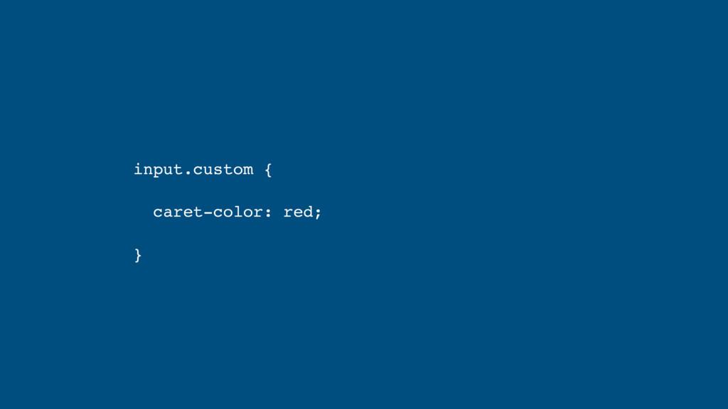 input.custom { caret-color: red; }